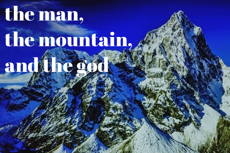 Short Story: The Man, The Mountain, and TheGod