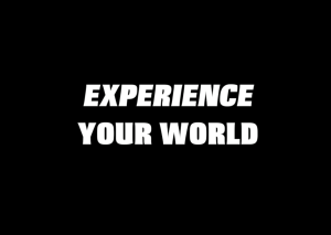 experience your world