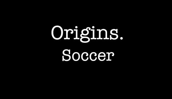 Origins: Soccer