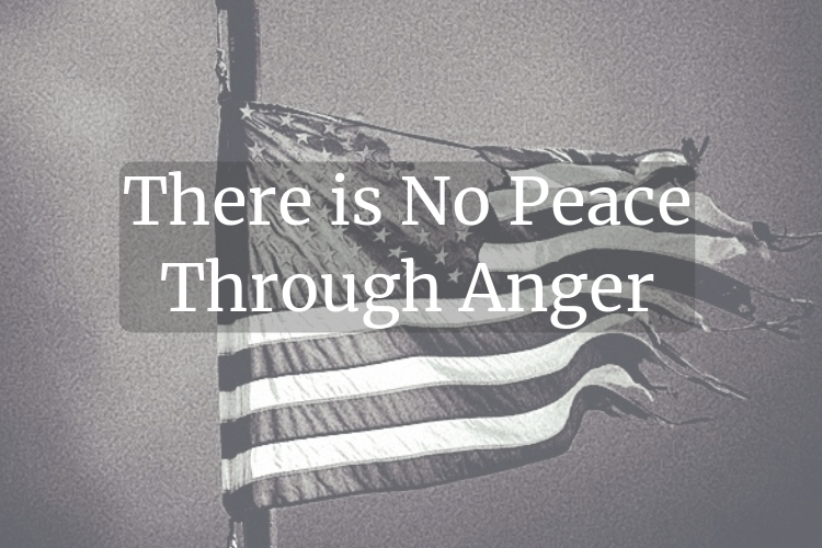 There is No Peace ThroughAnger