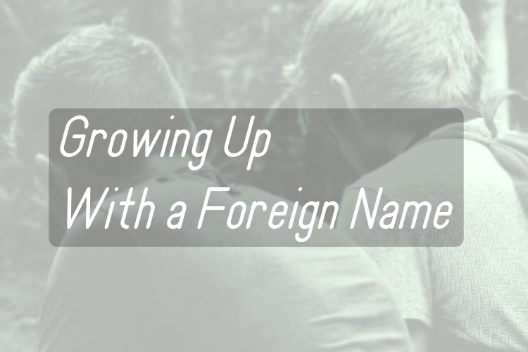 Growing Up With a ForeignName