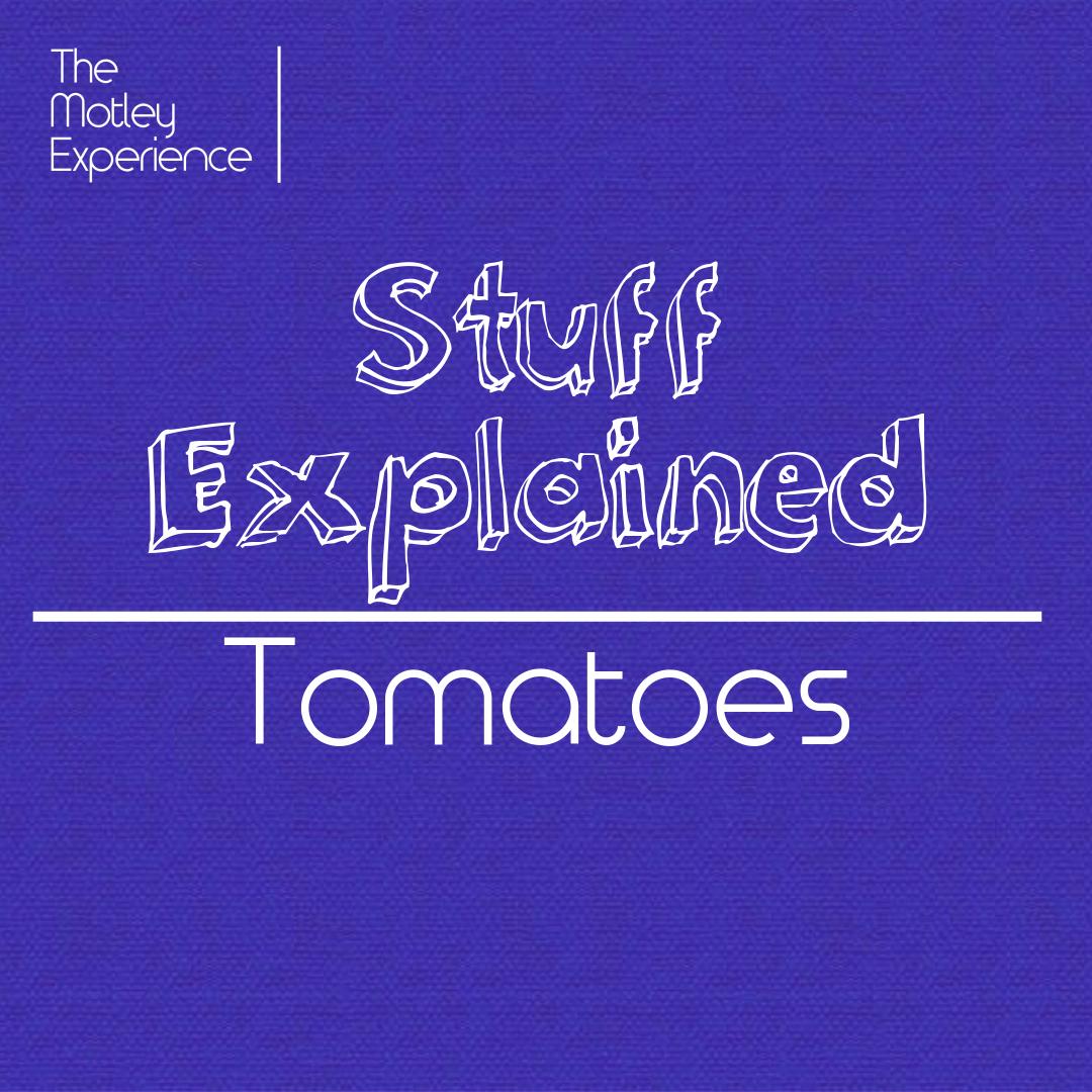 Stuff Explained Ep07:Tomatoes