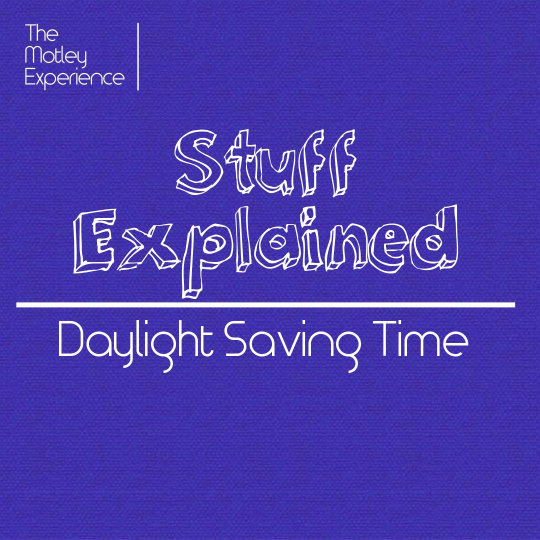 Stuff Explained Ep14: Daylight SavingTime