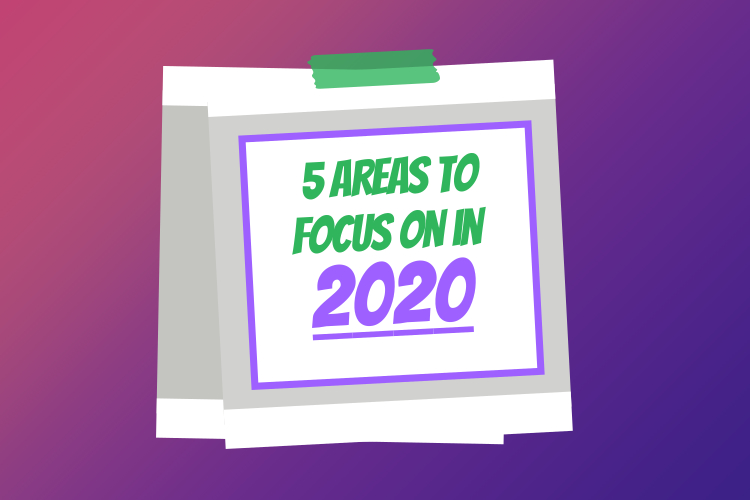 5 Areas to Focus on in2020